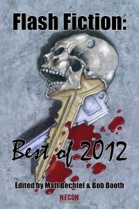 Necon E-Books Best of 2012 Flash Fiction Anthology edited by Matt Bechtel & Bob Booth