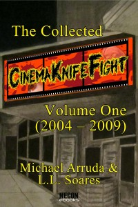 The Collected Cinema Knife Fight, Volume One (2004 – 2009) by Michael Arruda & L.L. Shares