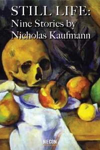 Still Life: Nine Stories by Nicholas Kaufmann