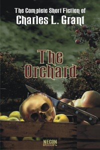 The Complete Short Fiction of Charles L. Grant: The Orchard